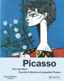Picasso the Late Work. From the Collection of Jacqueline Picasso, Hardback Book