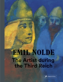 Emil Nolde: The Artist During the Third Reich, Hardback Book