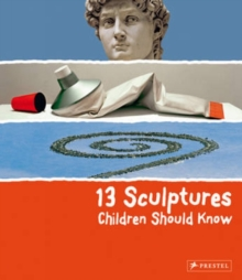 13 Sculptures Children Should Know, Hardback Book