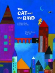 The Cat and the Bird : A Children's Book Inspired by Paul Klee, Hardback Book