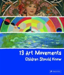 13 Art Movements Children Should Know, Hardback Book