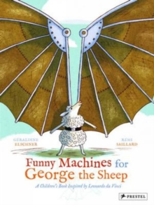 Funny Machines for George the Sheep : A Childrens Book Inspired by Leonardo Da Vinci, Hardback Book