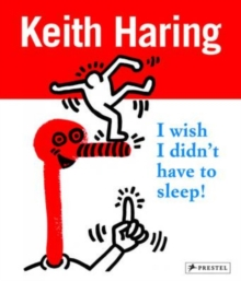 Keith Haring : I Wish I Didn't Have to Sleep, Paperback / softback Book