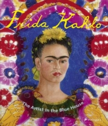 Frida Kahlo : The Artist in the Blue House, Paperback Book