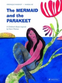 The Mermaid and the Parakeet : A Children's Book Inspired by Henri Matisse, Hardback Book