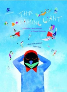 The Dreaming Giant : A Children's Book Inspired by Wassily Kandinsky, Hardback Book