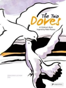 The Two Doves : A Children's Book Inspired by Pablo Picasso, Hardback Book