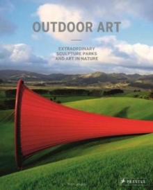 Outdoor Art : Extraordinary Sculpture Parks and Art in Nature, Hardback Book