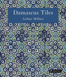 Damascus Tiles : Mamluk and Ottoman Architectural Ceramics from Syria, Hardback Book