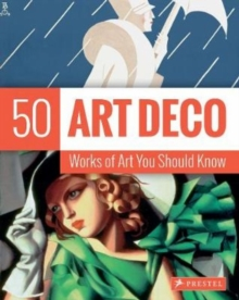 Art Deco: 50 Works of Art You Should Know, Paperback Book