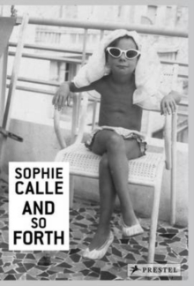 Sophie Calle : And So Forth, Hardback Book