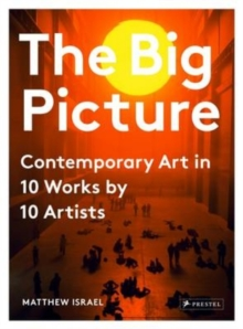 The Big Picture : Contemporary Art in 10 Works by 10 Artists, Hardback Book