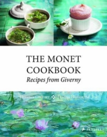The Monet Cookbook : Recipes from Giverny, Hardback Book