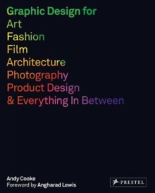 Graphic Design for Art, Fashion, Film, Architecture, Photography, Product Design and Everything in Between, Paperback Book