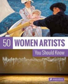 50 Women Artists You Should Know, Paperback Book