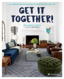Get It Together! : An Interior Designer's Guide to Creating Your Best Life, Hardback Book