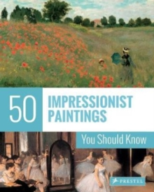 50 Impressionist Paintings You Should Know, Paperback / softback Book