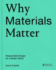 Why Materials Matter : Responsible Design for a Better World, Hardback Book