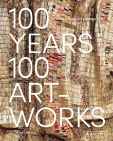 100 Years, 100 Artworks: A History of Modern and Contemporary Art, Hardback Book