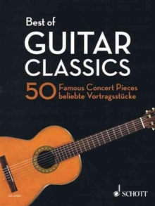 Best of Guitar Classics : 50 Famous Concert Pieces for Guitar / 50 Beliebte Vortragsstucke Fur Gitarre / 50 Pieces De Concert Celebres Pour Guitare, Paperback Book