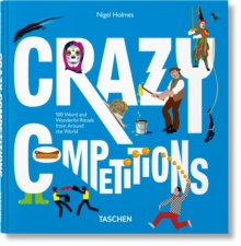 Crazy Competitions : 100 Weird and Wonderful Rituals from Around the World, Hardback Book