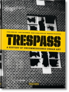 Trespass. A History of Uncommissioned Urban Art, Hardback Book
