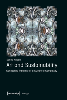 Art and Sustainability : Connecting Patterns for a Culture of Complexity, Paperback / softback Book