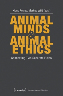 Animal Minds & Animal Ethics : Connecting Two Separate Fields, Paperback / softback Book