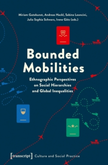 Bounded Mobilities : Ethnographic Perspectives on Social Hierarchies & Global Inequalities, Paperback / softback Book