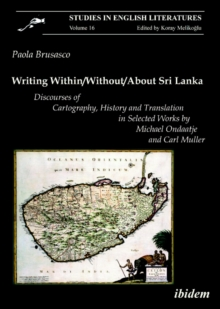 Writing Within/Without/About Sri Lanka - Discourses of Cartography, History and Translation in Selected Works by Michael Ondaatje, Paperback Book