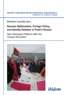 Russian Nationalism, Foreign Policy and Identity - New Ideological Patterns After the Orange Revolution, Paperback Book