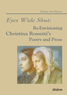Eyes Wide Shut: Re-Envisioning Christina Rossetti's Poetry and Prose, Paperback Book