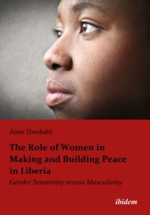 The Role of Women in Making and Building Peace i - Gender Sensitivity Versus Masculinity, Paperback Book