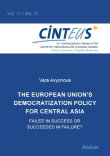 European Union's Democratization Policy for Central Asia : Failed in Success or Succeeded in Failure?, Paperback Book