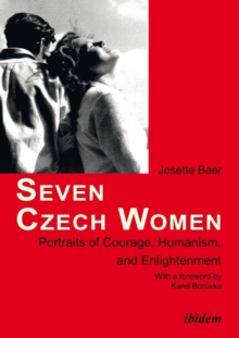 Seven Czech Women : Portaits of Courage, Humanism, and Enlightment, Paperback Book