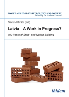 Latvia - A Work in Progress? : 100 Years of State- & Nationbuilding, Paperback Book