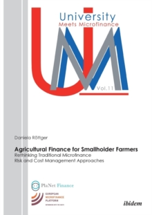 Agricultural Finance for Smallholder Farmers : Rethinking Traditional Microfinance Risk and Cost Management Approaches, Paperback Book