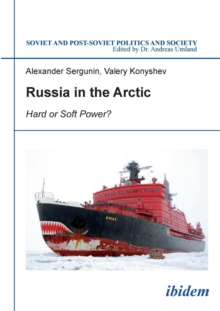 Russia in the Arctic : Hard or Soft Power?, Paperback Book