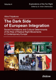 The Dark Side of European Integration - Social Foundations and Cultural Determinants of the Rise of Radical Right Movements in Contemporary Europe, Paperback Book