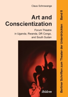 Art and Conscientization : Forum Theatre in Uganda, Rwanda, Dr Congo, and South Sudan, Paperback Book