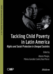 Tackling Child Poverty in Latin America : Rights & Social Protection in Unequal Societies, Paperback Book