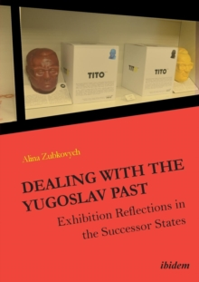 Dealing with the Yugoslav Past - Exhibition Reflections in the Successor States, Paperback Book