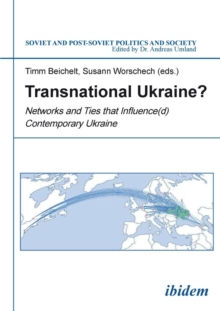Transnational Ukraine? : Networks & Ties That Influence(d) Contemporary Ukraine, Paperback Book
