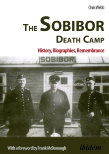 Sobibor Death Camp : History, Biographies, Remembrance, Paperback Book