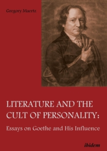Literature and the Cult of Personality - Essays on Goethe and His Influence, Paperback Book