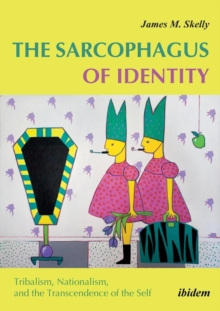 The Sarcophagus of Identity - Tribalism, Nationalism, and the Transcendence of the Self, Paperback Book