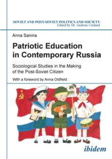 Patriotic Education in Contemporary Russia : Sociological Studies in the Making of the Post-Soviet Citizen, Paperback Book