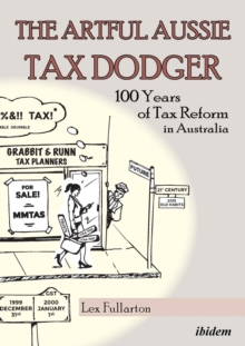 The Artful Aussie Tax Dodger - 100 Years of Tax Reform in Australia, Paperback Book
