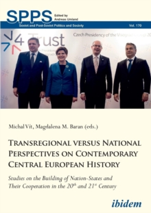Transregional versus National Perspectives on Contemporary Central European History : Studies on the Building of Nation-States and Their Cooperation in the 20th and 21st Century, Paperback / softback Book
