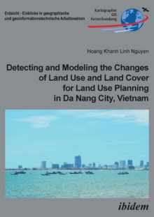 Detecting and Modeling the Changes of Land Use and Land Cover for Land Use Planning in Da Nang City, Vietnam, Paperback / softback Book